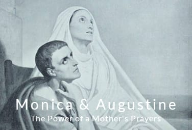 Monica and Augustine: The Power of a Mother's Prayers