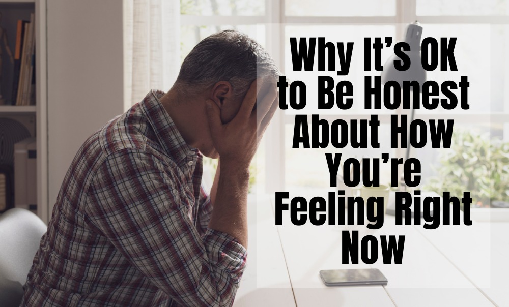 Why It's OK to Be Honest About How You're Feeling Right Now