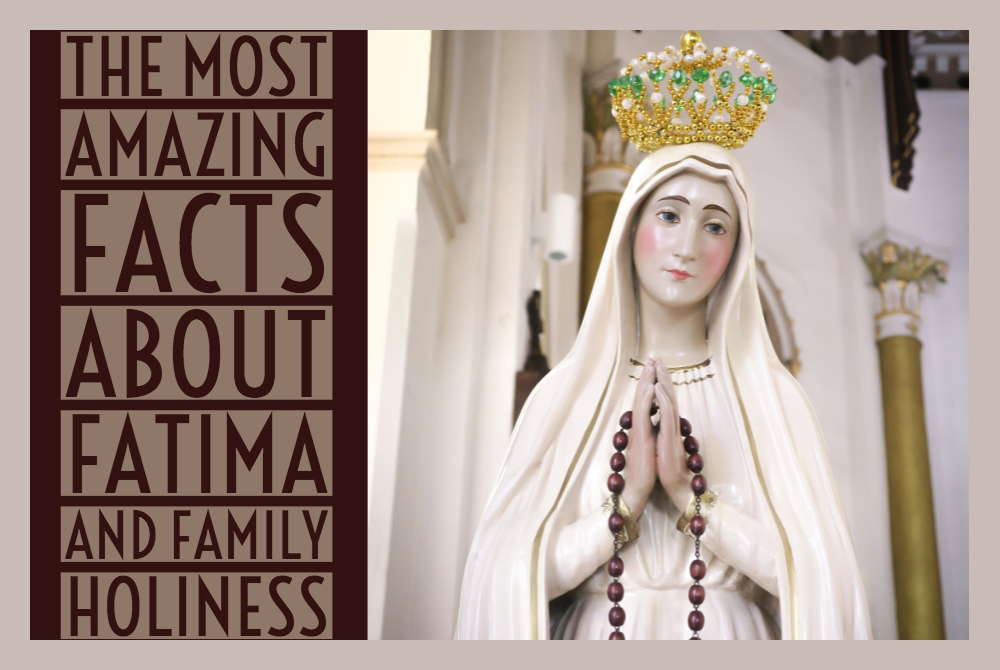 The Most Amazing Facts about Fatima and Family Holiness