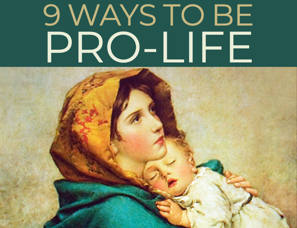 9 Ways to Be Pro-Life