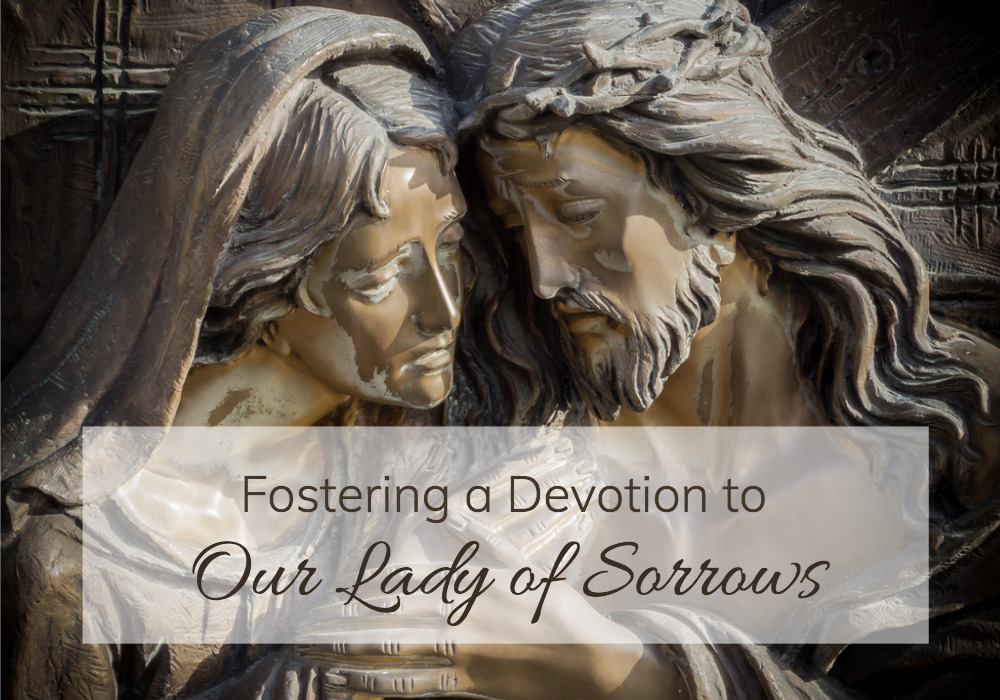 Fostering a Devotion to Our Lady of Sorrows