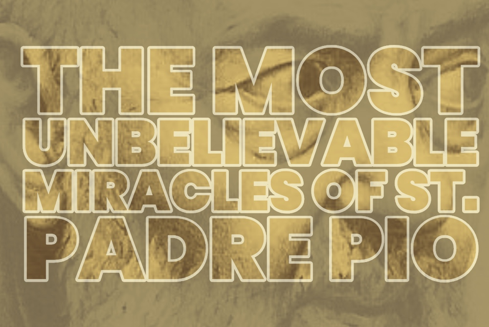 The Most Unbelievable Miracles of St. Padre Pio