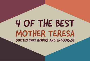 4 of The Best Mother Teresa Quotes That Inspire and Encourage