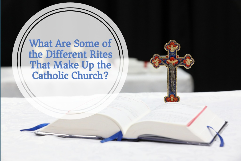 What Are Some of the Different Rites that Make Up the Catholic Church?