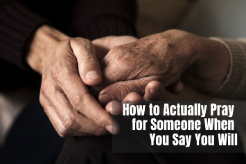 How to Actually Pray for Someone When You Say You Will