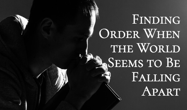 Finding Order When the World Seems to Be Falling Apart