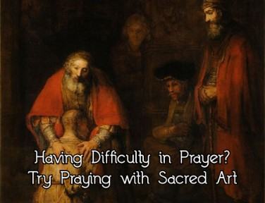 Having Difficulty in Prayer? Try Praying with Sacred Art