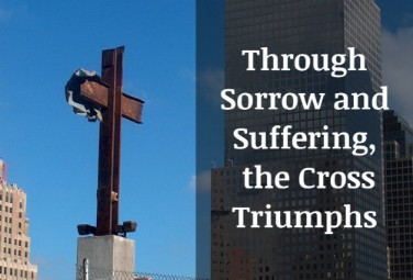 Through Sorrow and Suffering, the Cross Triumphs