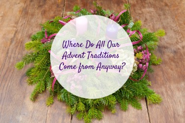 Where Do all Our Advent Traditions Come from Anyway?