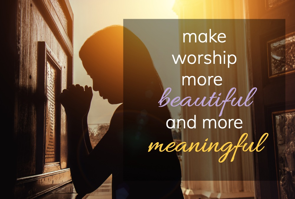 Make worship more beautiful and meaningful