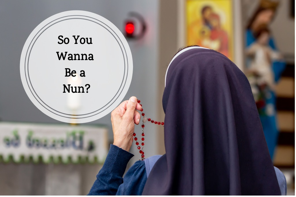 So You Wanna Be a Nun?