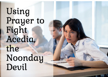 Using Prayer to Fight Acedia, the Noonday Devil