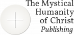 The Mystical Humanity of Christ Publishing